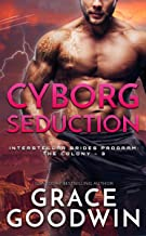 Cyborg Seduction (Interstellar Brides® Program: The Colony Book 3)