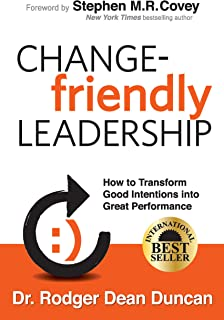 CHANGE-friendly LEADERSHIP: How to Transform Good Intentions into Great Performance (English Edition)