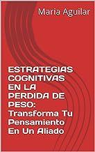 ESTRATEGIAS COGNITIVAS EN LA PERDIDA DE PESO: Transforma Tu Pensamiento En Un Aliado