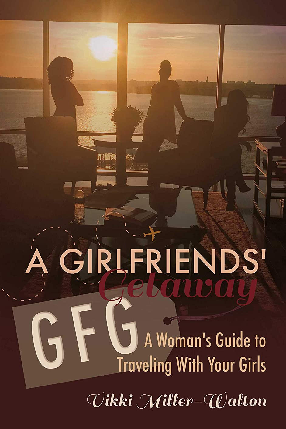 製造タバコ着飾るA GFG-Girlfriends' Getaway: A Woman's Guide to Traveling With Your Girls (English Edition)