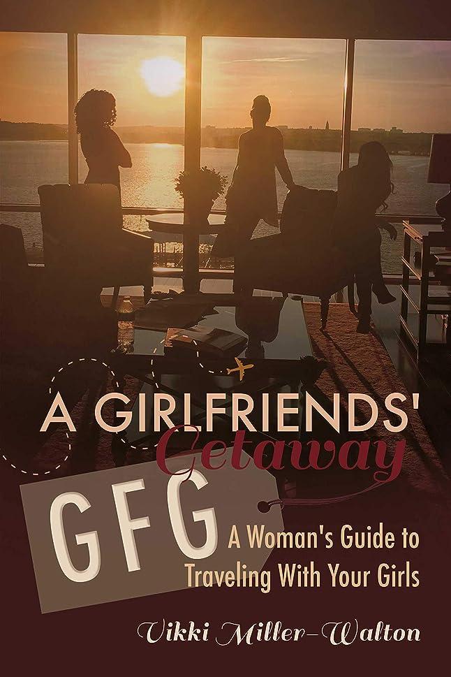 サポートまもなく直接A GFG-Girlfriends' Getaway: A Woman's Guide to Traveling With Your Girls (English Edition)