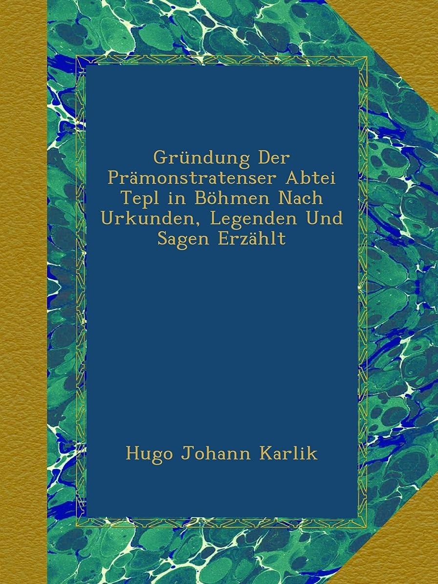 カプセル申請者良さGruendung Der Praemonstratenser Abtei Tepl in Boehmen Nach Urkunden, Legenden Und Sagen Erzaehlt