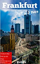 Frankfurt in 3 Days (Travel Guide 2019):  Best Things to Do in Frankfurt,Germany: Detailed itineraries, Online Maps, Money Saving Tips, Local Suggestions on What to See and Do in Frankfurt.