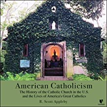American Catholicism: The History of the Catholic Church in the U.S. and the Lives of America's Great Catholics