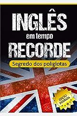 Inglês em Tempo Recorde: Segredo dos Poliglotas Revelado: Aprenda os segredos para dominar o inglês e ficar fluente eBook Kindle