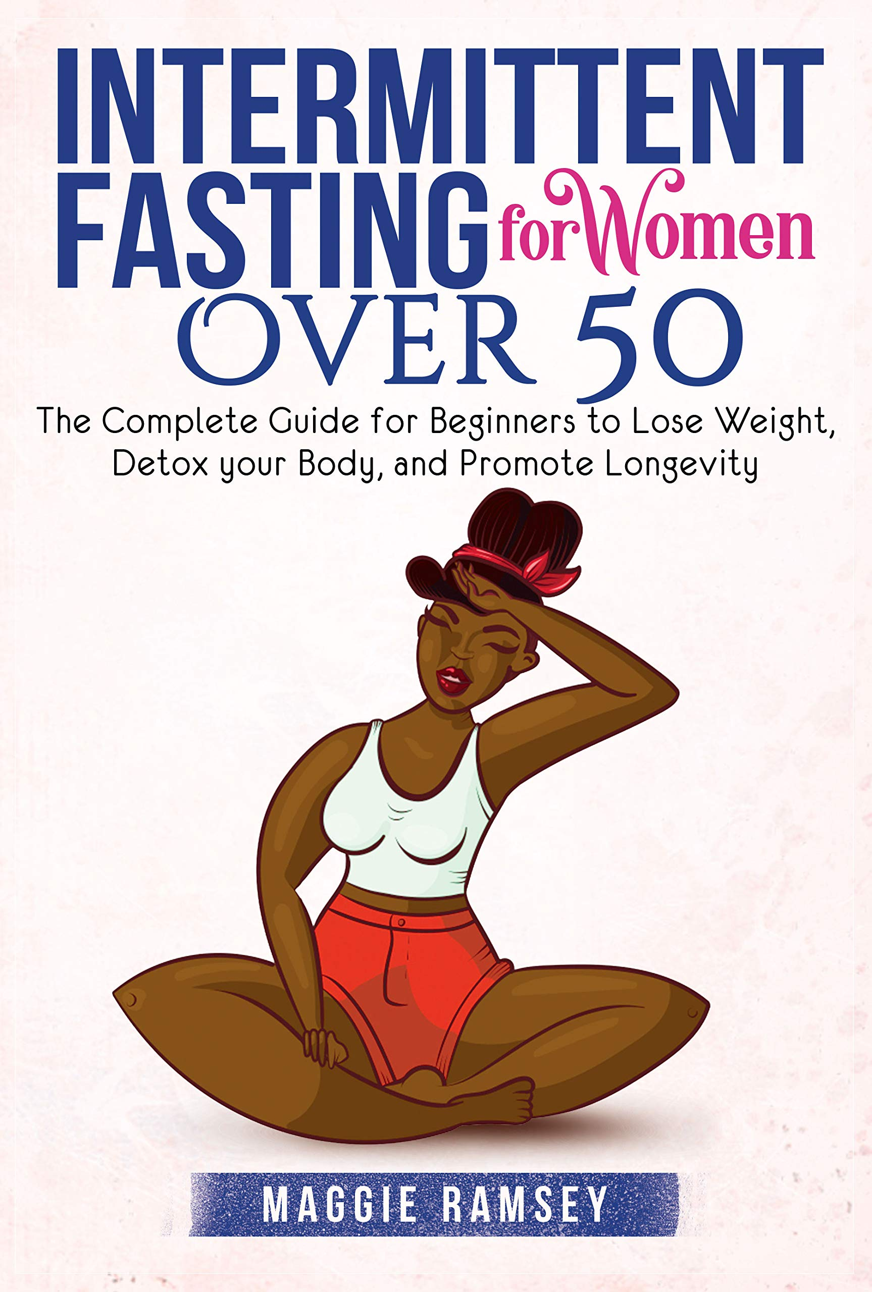 Image OfIntermittent Fasting For Women Over 50: The Complete Guide For Beginners To Lose Weight, Detox Your Body, And Promote Long...