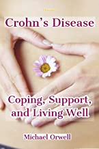 Diseases: Crohn's Disease, Coping, Support, and Living Well: Practical Tips for Living Well and Avoiding Flares, A Practical Guide to Life with Crohn's Disease...