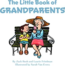 The Little Book of Grandparents: About Grandparents, Grandparents Day, Love, Family, and Special Intergenerational Bonds f...