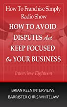Interview Eighteen How To Avoid Disputes and Keep Focused on Your Business: Brian Keen from How to Franchise Simply Interviews  Chris Whitelaw from Commercial ... Centre (How to Franchise Simply Radio Show)