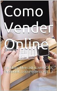 Como Vender Online: (no Ebay, Mercado Livre, OLX, Facebook,