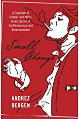 Small Change: A Casebook of Scherer and Miller, Investigators of the Paranormal and Supermundane Kindle Edition