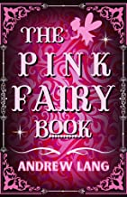 The Pink Fairy Book: By Andrew Lang Original Classic with Illustrated, Annotated Editor by Ablaze Bliss