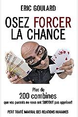 Osez forcer la chance: Plus de 200 combines que vos parents ne vous ont SURTOUT pas apprises (Communication Non Verbale t. 3) Format Kindle