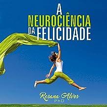 A Neurociência da Felicidade [The Neuroscience of Happiness]