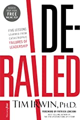 Derailed: Five Lessons Learned from Catastrophic Failures of Leadership (NelsonFree) Kindle Edition