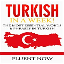 Turkish: Learn Turkish in a Week! The Most Essential Words & Phrases in Turkish!: The Ultimate Phrasebook for Turkish Language Beginners
