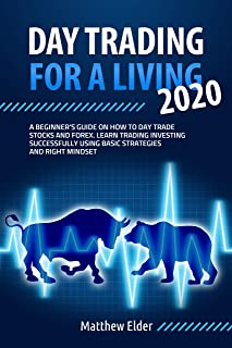 DAY TRADING FOR A LIVING 2020: A beginner`s guide on how to day trade stocks and forex. Learn trading investing successful...