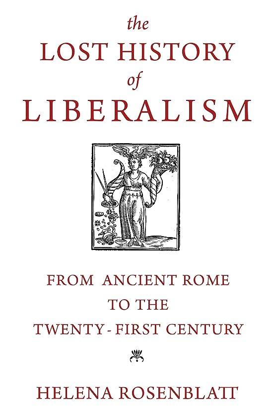 鼻耐えられない目を覚ますThe Lost History of Liberalism: From Ancient Rome to the Twenty-First Century (English Edition)