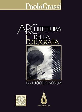 Architettura della Fotografia:  Da Fuoco e acqua