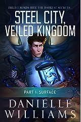 Steel City, Veiled Kingdom: Part 1: Surface Kindle Edition
