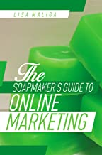 The Soapmaker's Guide to Online Marketing (English Edition)