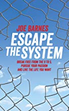 Escape The System: Break Free from the 9 to 5, Pursue your Passion and Live the Life you Want (Escape the System Series Book 1)