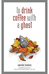to drink coffee with a ghost Kindle Edition