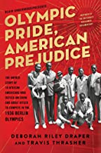 Olympic Pride, American Prejudice: The Untold Story of 18 African Americans Who Defied Jim Crow and Adolf Hitler to Compete in the 1936 Berlin Olympics