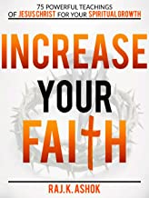 Increase Your Faith: 75 Powerful Teachings of Jesus Christ for Your Spiritual Growth (Book 1 of 4)