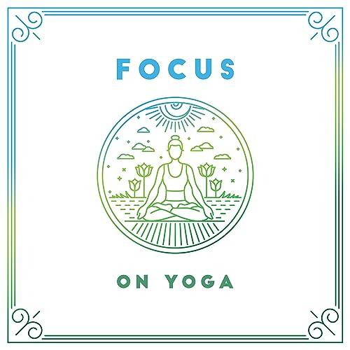 Focus on Yoga: 2019 New Age Deep Music for Meditation ...