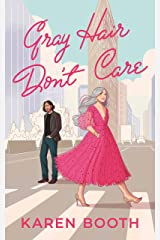 Gray Hair Don't Care: a feel-good later-in-life romance (Never Too Late Book 1) Kindle Edition