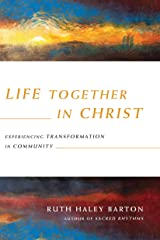 Life Together in Christ: Experiencing Transformation in Community (Transforming Resources) Kindle Edition