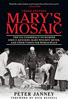 Mary`s Mosaic: The CIA Conspiracy to Murder John F. Kennedy, Mary Pinchot Meyer, and Their Vision for World Peace: Third E...
