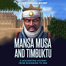 Mansa Musa and Timbuktu: A Fascinating History from Beginning to End