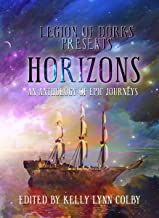 Horizons: An Anthology of Epic Journeys (Legion of Dorks presents Book 2)