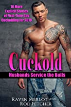 Cuckold Husbands Service the Bulls: 10 More Explicit Stories of First-Time Gay Cuckolding for 2019 (Cuckold Husbands Service the Bulls Short Stories Book 3)