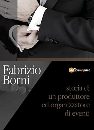 Fabrizio Borni. Storia di un produttore ed organizzatore di eventi