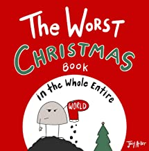 The Worst Christmas Book in the Whole Entire World: A fun and silly children's book for kids and adults about Christmas. (Entire World Books 3)