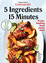 COOKING LIGHT 5 Ingredients, 15 Minutes: 77 Easy Recipes for Busy Weeknights