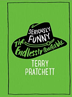 Seriously Funny: The Endlessly Quotable Terry Pratchett