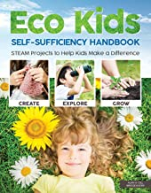 Eco Kids Self-Sufficiency Handbook: STEAM Projects to Help Kids Make a Difference (Happy Fox Books) 28 Fun Ways to Get Involved that Support Learning in Science, Technology, Engineering, Art, & Math