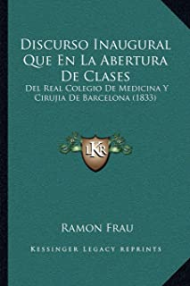 Discurso Inaugural Que En La Abertura de Clases: del Real Colegio de Medicina Y Cirujia de Barcelona (1833)