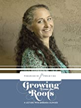 Growing From The Roots: A Practical Guide to The Art of Parenting with Barbara Olinger