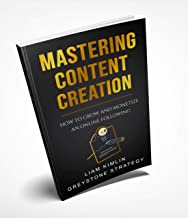 Mastering Content Creation: How to Grow and Monetize an Online Following (Grow your YouTube, Instagram, Twitch, Facebook, or Blog following!)