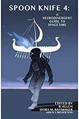 Spoon Knife 4: A Neurodivergent Guide to Spacetime Kindle Edition