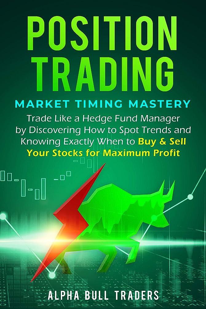 鋭くボルト借りるPosition Trading: Market Timing Mastery — Trade Like a Hedge Fund Manager by Discovering How to Spot Trends and Knowing Exactly When to Buy & Sell Your Stocks for Maximum Profit (English Edition)