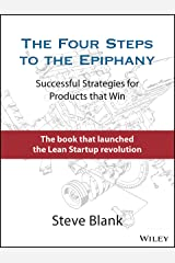 The Four Steps to the Epiphany: Successful Strategies for Products that Win Kindle Edition
