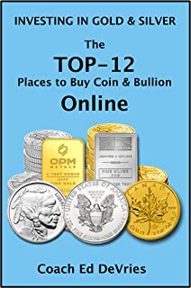 INVESTING IN GOLD AND SILVER AND OTHER PRECIOUS METALS - Savers Do Not Have to Be Losers : The 12 best places to buy coins and bullion online (Financial Education Series)