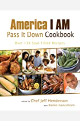 America I AM Pass It Down Cookbook: Over 130 Soul-Filled Recipes Kindle Edition