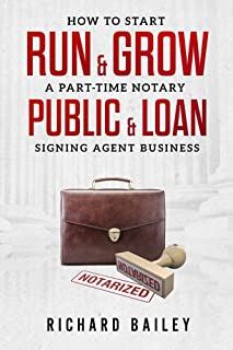 How to Start, Run & Grow a Part-Time Notary Public & Loan Signing Agent Business: DIY Startup Guide For All 50 States & DC